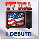 TV USA I debutti